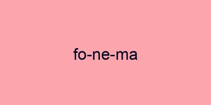 Separação silábica da palavra Fonema: Fo-ne-ma