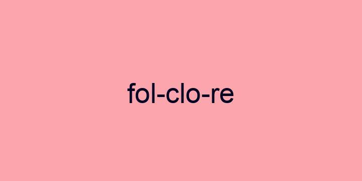 Separação silábica da palavra Folclore: Fol-clo-re