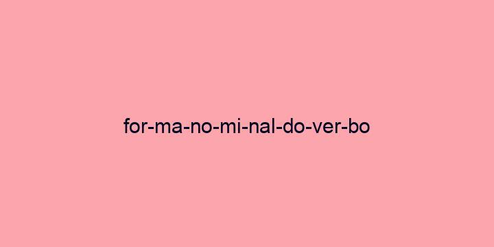 Separação silábica da palavra Forma nominal do verbo: For-ma-no-mi-nal-do-ver-bo