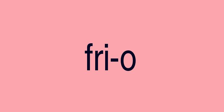 Separação silábica da palavra Frio: Fri-o