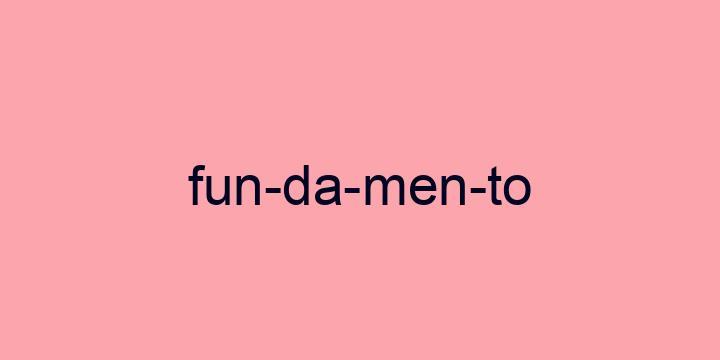 Separação silábica da palavra Fundamento: Fun-da-men-to