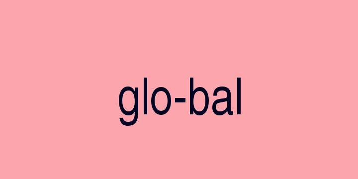Separação silábica da palavra Global: Glo-bal