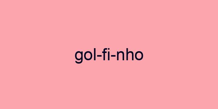 Separação silábica da palavra Golfinho: Gol-fi-nho