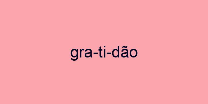 Separação silábica da palavra Gratidão: Gra-ti-dão
