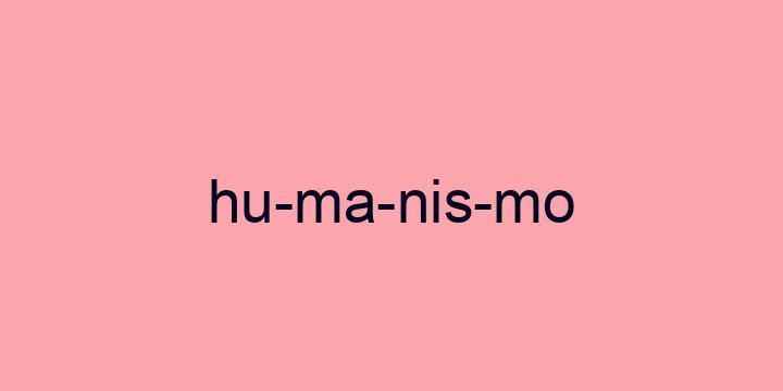 Separação silábica da palavra Humanismo: Hu-ma-nis-mo