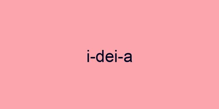 Separação silábica da palavra Ideia: I-dei-a