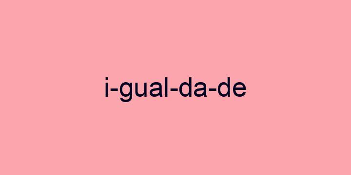 Separação silábica da palavra Igualdade: I-gual-da-de