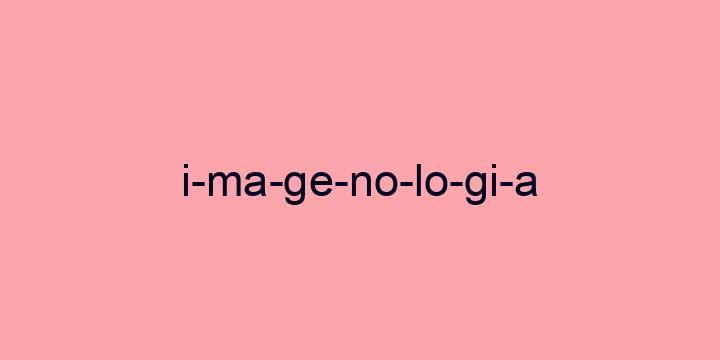 Separação silábica da palavra Imagenologia: I-ma-ge-no-lo-gi-a