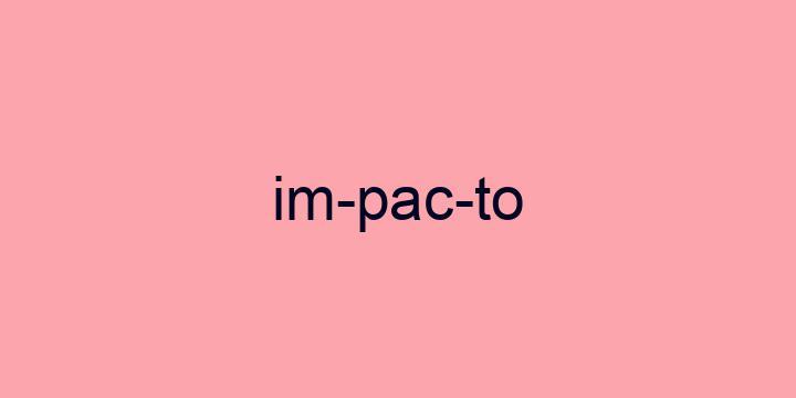 Separação silábica da palavra Impacto: Im-pac-to