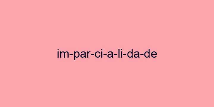 Separação silábica da palavra Imparcialidade: Im-par-ci-a-li-da-de