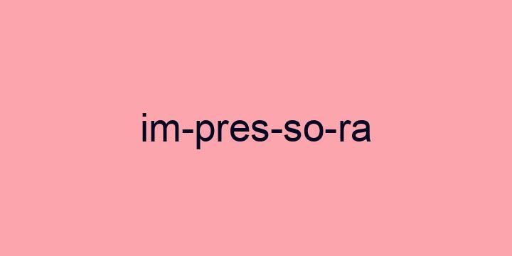 Separação silábica da palavra Impressora: Im-pres-so-ra