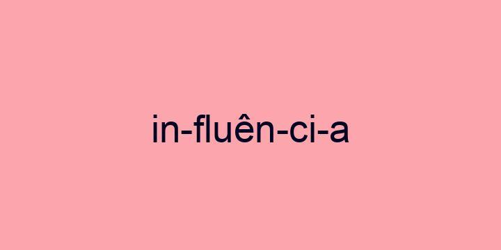 Separação silábica da palavra Influência: In-fluên-ci-a