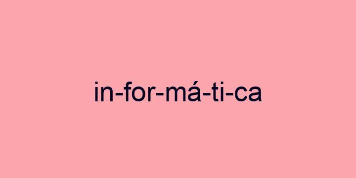 Separação silábica da palavra Informática: In-for-má-ti-ca