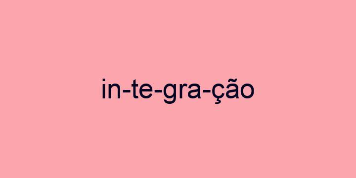 Separação silábica da palavra Integração: In-te-gra-ção