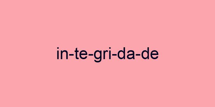 Separação silábica da palavra Integridade: In-te-gri-da-de