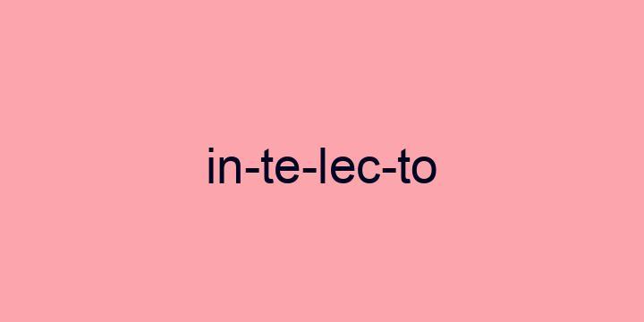 Separação silábica da palavra Intelecto: In-te-lec-to