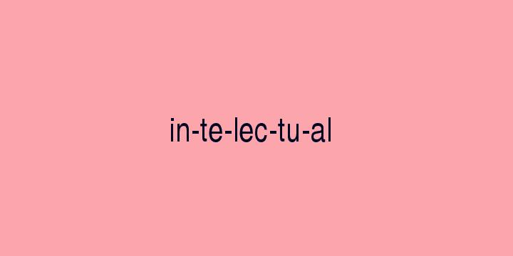 Separação silábica da palavra Intelectual: In-te-lec-tu-al