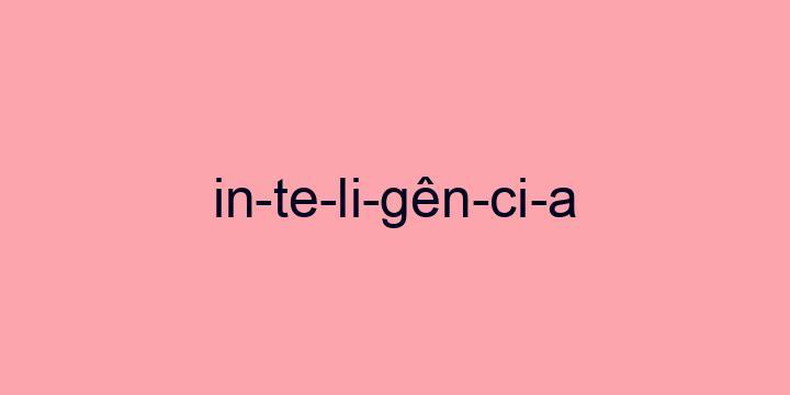 Separação silábica da palavra Inteligência: In-te-li-gên-ci-a