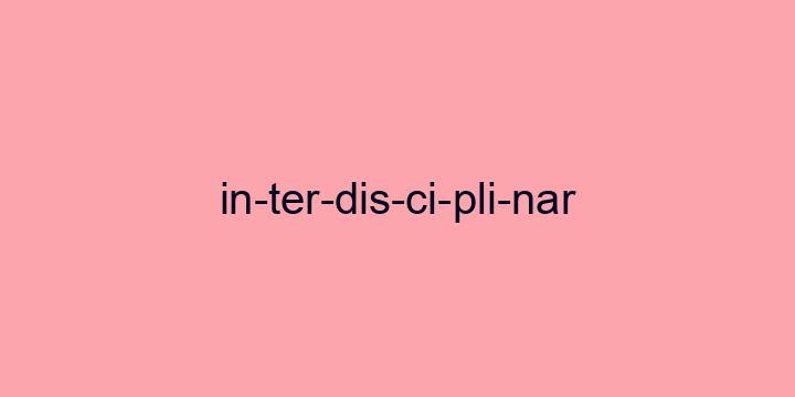 Separação silábica da palavra Interdisciplinar: In-ter-dis-ci-pli-nar