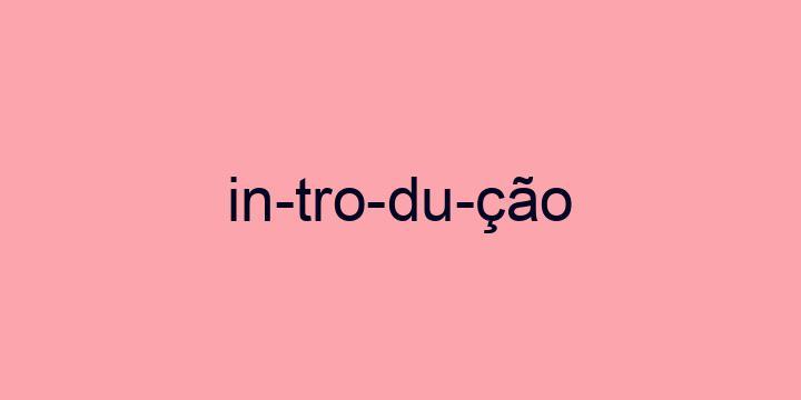Separação silábica da palavra Introdução: In-tro-du-ção