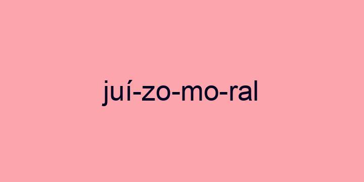 Separação silábica da palavra Juízo moral: Juí-zo-mo-ral