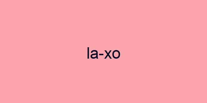 Separação silábica da palavra Laxo: La-xo