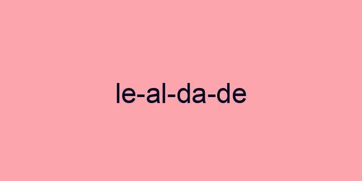 Separação silábica da palavra Lealdade: Le-al-da-de