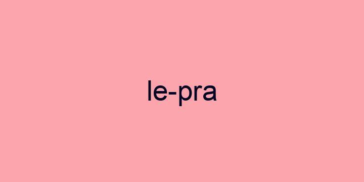 Separação silábica da palavra Lepra: Le-pra