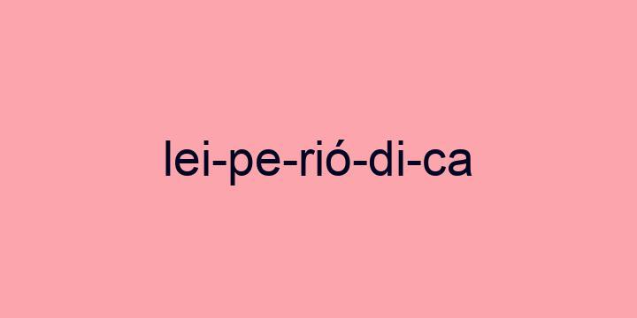 Separação silábica da palavra Lei periódica: Lei-pe-rió-di-ca