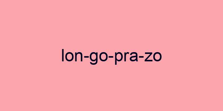Separação silábica da palavra Longo prazo: Lon-go-pra-zo