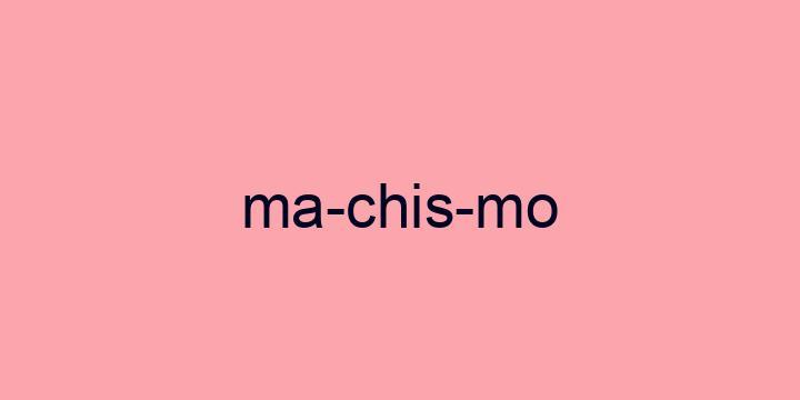 Separação silábica da palavra Machismo: Ma-chis-mo