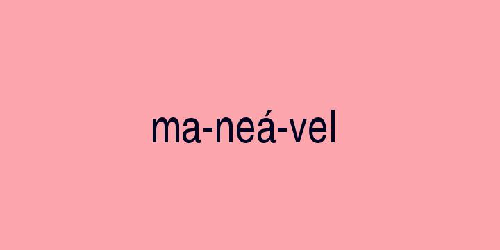 Separação silábica da palavra Maneável: Ma-neá-vel