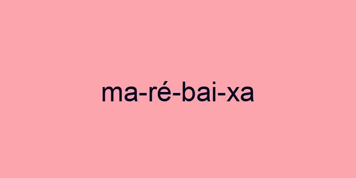 Separação silábica da palavra Maré baixa: Ma-ré-bai-xa