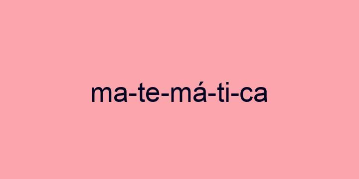 Separação silábica da palavra Matemática: Ma-te-má-ti-ca