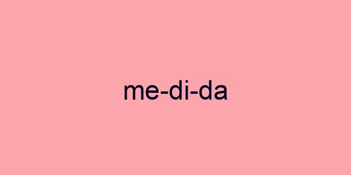Separação silábica da palavra Medida: Me-di-da