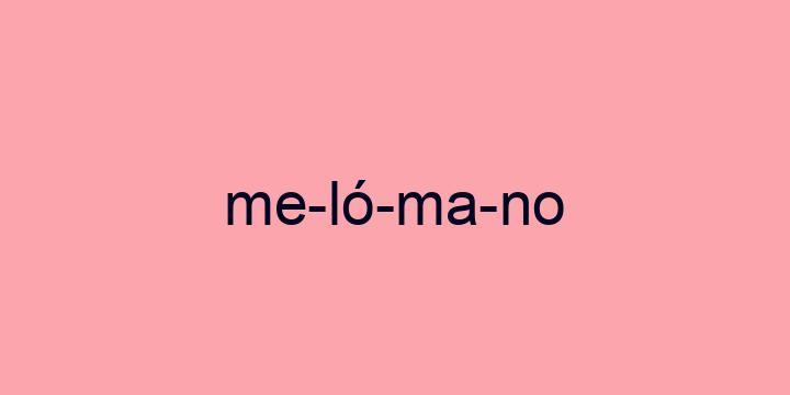 Separação silábica da palavra Melómano: Me-ló-ma-no
