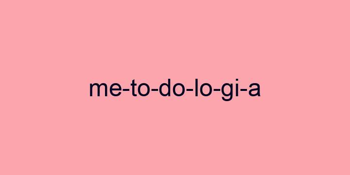 Separação silábica da palavra Metodologia: Me-to-do-lo-gi-a