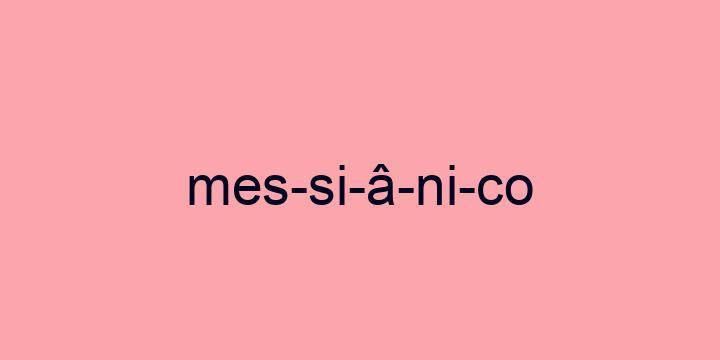 Separação silábica da palavra Messiânico: Mes-si-â-ni-co