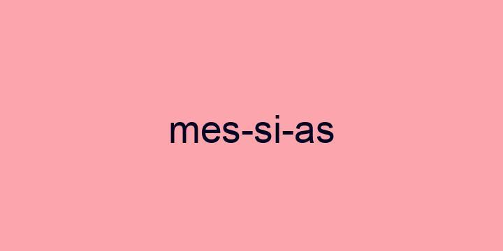 Separação silábica da palavra Messias: Mes-si-as