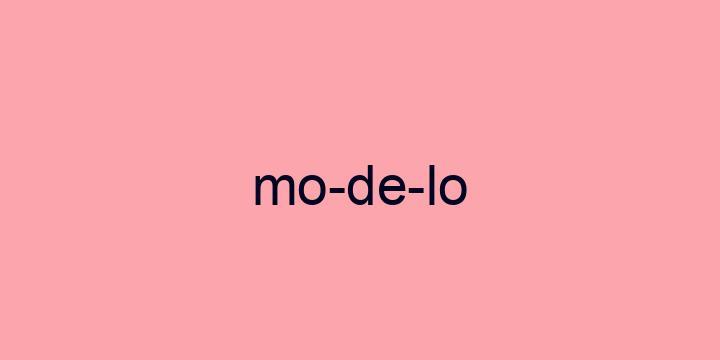 Separação silábica da palavra Modelo: Mo-de-lo