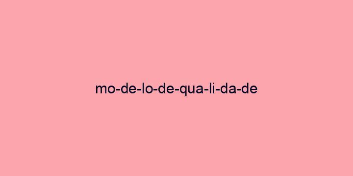 Separação silábica da palavra Modelo de qualidade: Mo-de-lo-de-qua-li-da-de