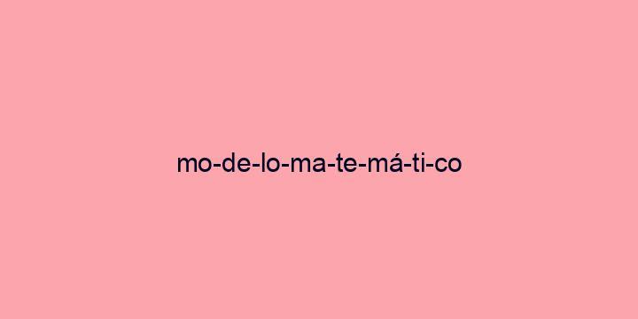 Separação silábica da palavra Modelo matemático: Mo-de-lo-ma-te-má-ti-co