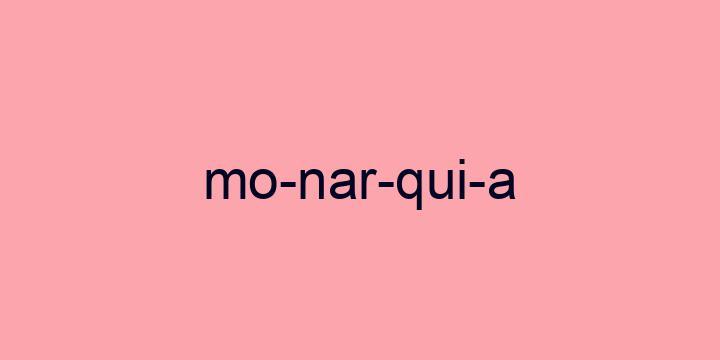 Separação silábica da palavra Monarquia: Mo-nar-qui-a