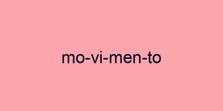 Separação silábica da palavra Movimento: Mo-vi-men-to