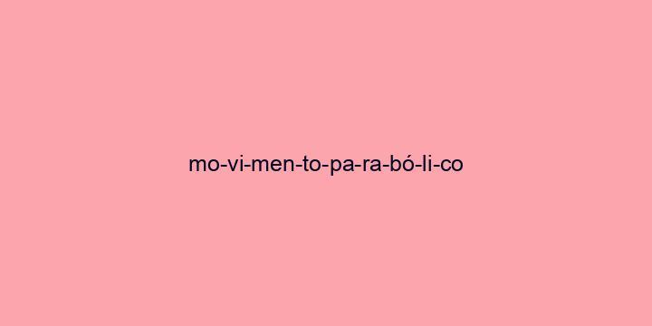 Separação silábica da palavra Movimento parabólico: Mo-vi-men-to-pa-ra-bó-li-co