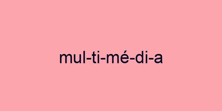 Separação silábica da palavra Multimédia: Mul-ti-mé-di-a