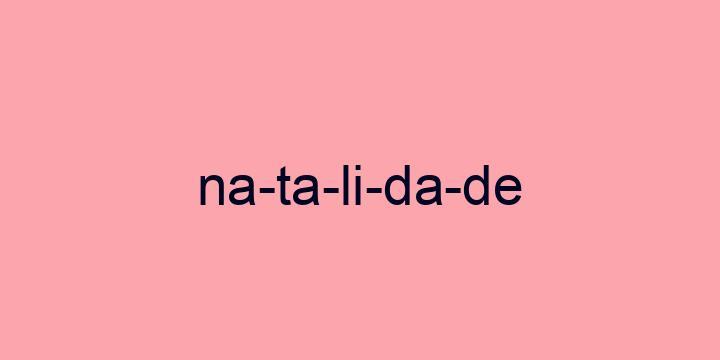 Separação silábica da palavra Natalidade: Na-ta-li-da-de