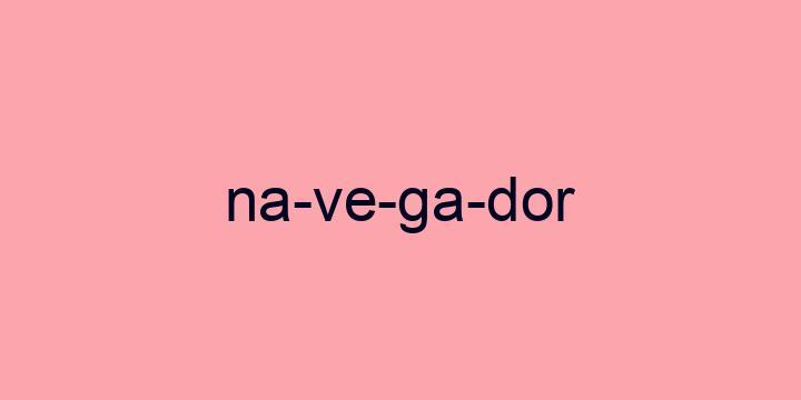 Separação silábica da palavra Navegador: Na-ve-ga-dor