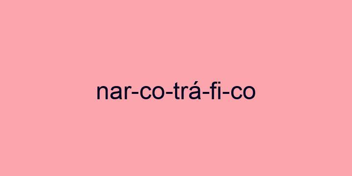 Separação silábica da palavra Narcotráfico: Nar-co-trá-fi-co