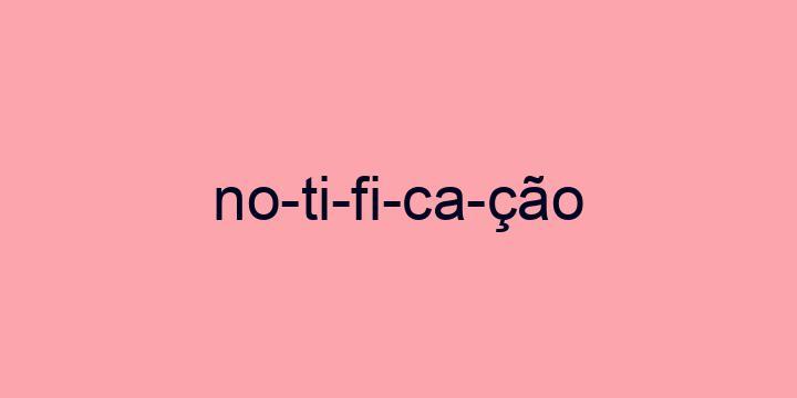 Separação silábica da palavra Notificação: No-ti-fi-ca-ção